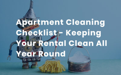 Apartment Cleaning Checklist – Keeping Your Rental Clean All Year Round