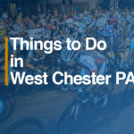 Things to Do in West Chester PA - Zukin Realty