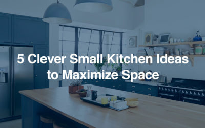 5 Clever Small Kitchen Ideas to Maximize Space