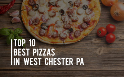 Top 10 Best Pizzas in West Chester PA
