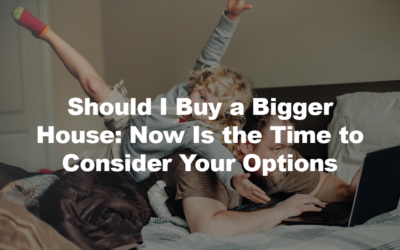 Should I Buy a Bigger House: Now Is the Time to Consider Your Options