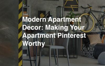 Modern Apartment Decor: Making Your Apartment Pinterest Worthy