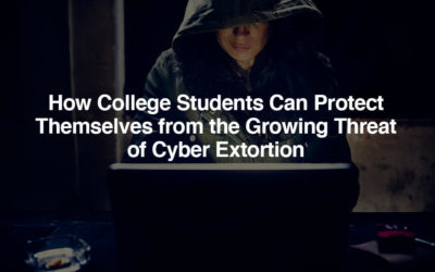 How College Students Can Protect Themselves from the Growing Threat of Cyber Extortion